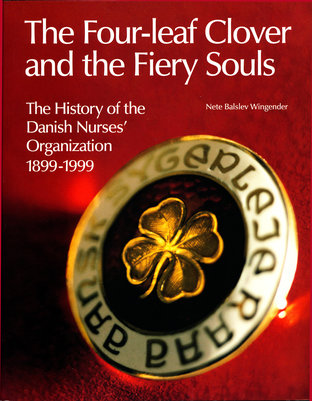 The four-leaf clover and the fiery souls: The history of the Danish Nurses' Organization 1899-1999